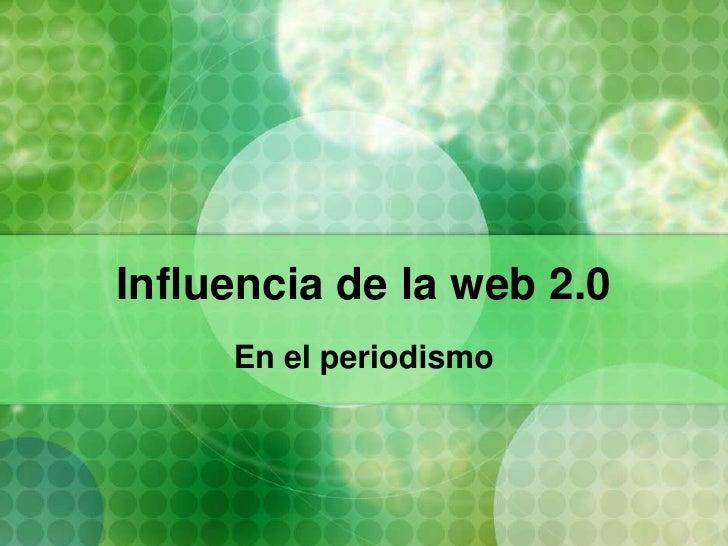 Influencia de la web 2.0<br />En el periodismo<br />