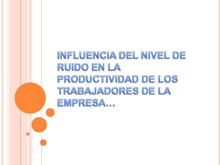 OBJETO DE ESTUDIO: EL NIVEL DE RUIDO                                           RUIDO   CONCEPTO    Según Benjamín W. Nieb...