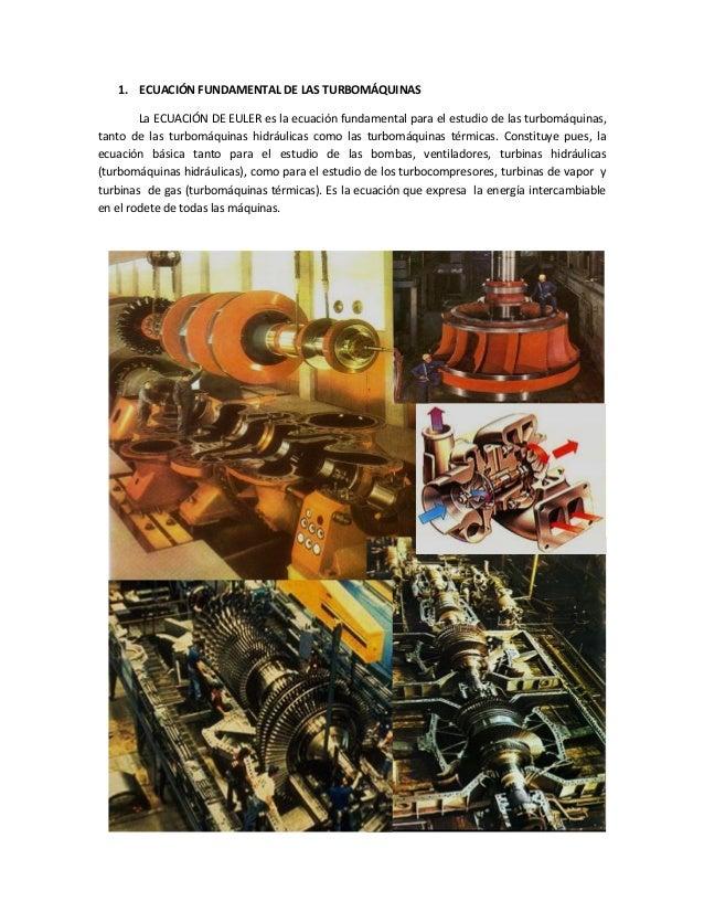 1. ECUACIÓN FUNDAMENTAL DE LAS TURBOMÁQUINAS La ECUACIÓN DE EULER es la ecuación fundamental para el estudio de las turbom...