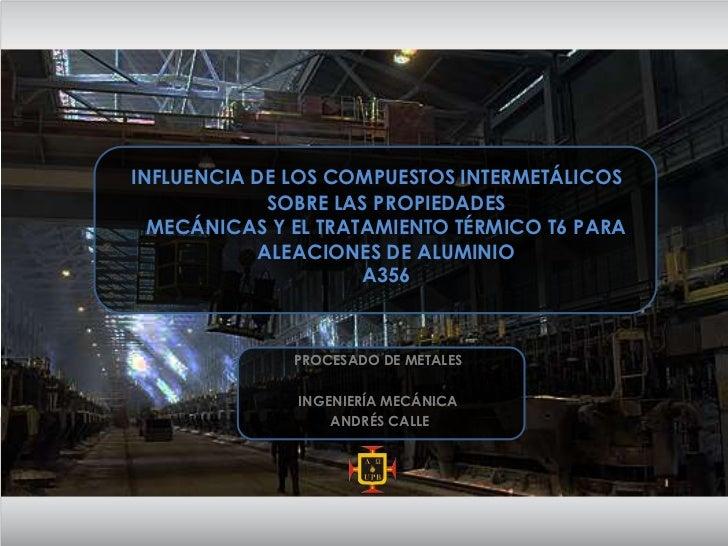 INFLUENCIA DE LOS COMPUESTOS INTERMETÁLICOS SOBRE LAS PROPIEDADESMECÁNICAS Y EL TRATAMIENTO TÉRMICO T6 PARA ALEACIONES DE ...