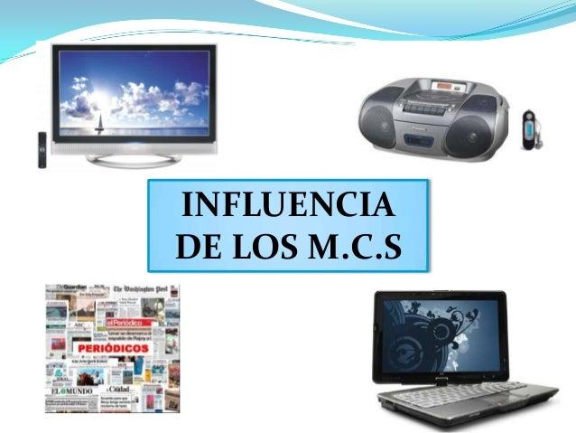 INFLUENCIA DE LOS M.C.S