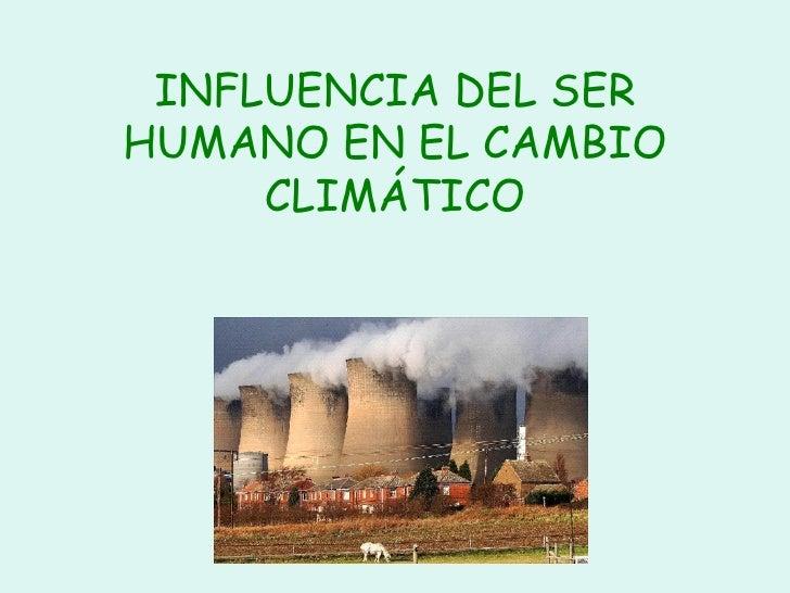 INFLUENCIA DEL SER HUMANO EN EL CAMBIO CLIMÁTICO
