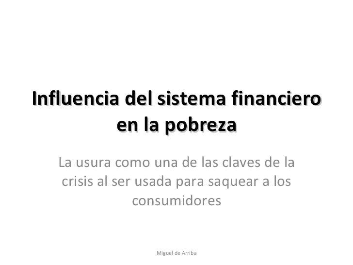 Influencia del sistema financiero en la pobreza La usura como una de las claves de la crisis al ser usada para saquear a l...