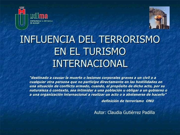 """INFLUENCIA DEL TERRORISMO EN EL TURISMO INTERNACIONAL """" destinado a causar la muerte o lesiones corporales graves a un civ..."""