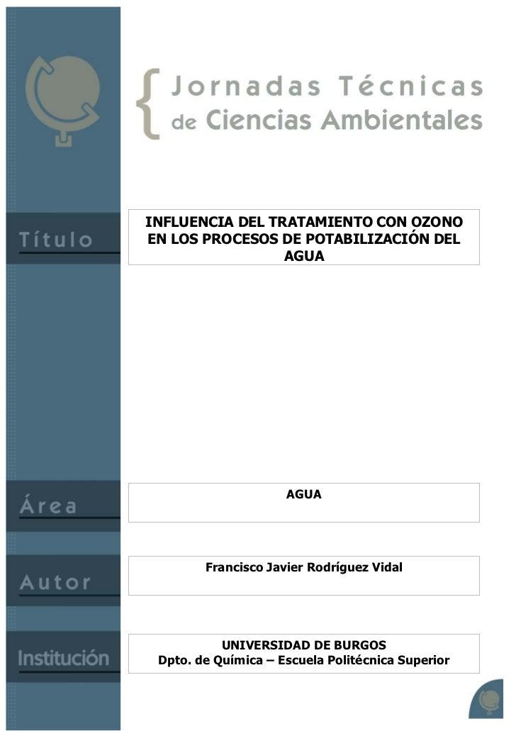INFLUENCIA DEL TRATAMIENTO CON OZONOEN LOS PROCESOS DE POTABILIZACIÓN DEL                 AGUA                     AGUA   ...
