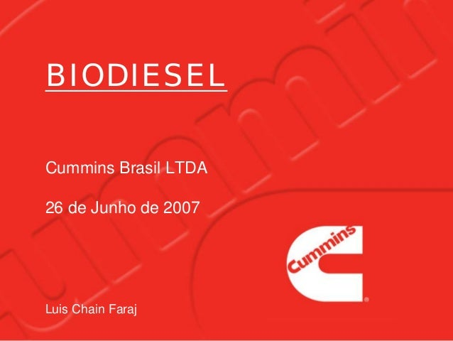 BIODIESEL Cummins Brasil LTDA 26 de Junho de 2007 Luis Chain Faraj