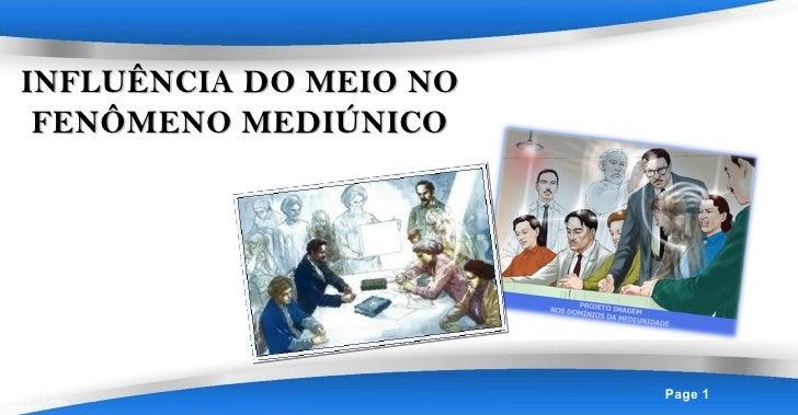 INFLUÊNCIA DO MEIO NO FENÔMENO MEDIÚNICO                        Page 1