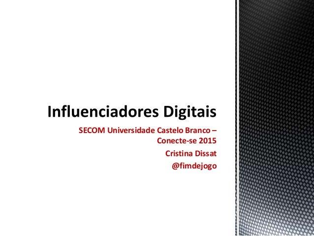SECOM Universidade Castelo Branco – Conecte-se 2015 Cristina Dissat @fimdejogo
