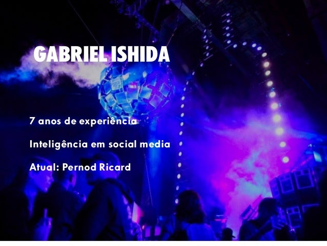 gabriel ishida 7 anos de experiência Inteligência em social media Atual: Pernod Ricard