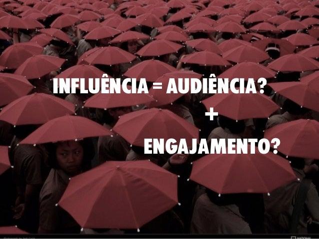 influência = audiência? + engajamento?