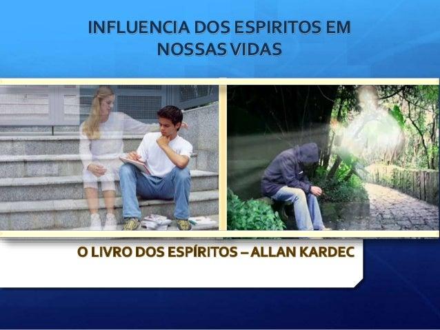 INFLUENCIA DOS ESPIRITOS EM NOSSASVIDAS
