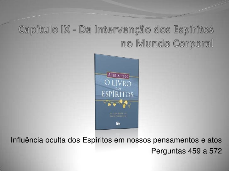 Capítulo IX - Da Intervenção dos Espíritos no Mundo Corporal<br />Influência oculta dos Espíritos em nossos pensamentos e ...