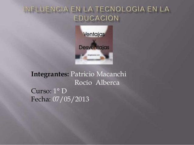 Integrantes: Patricio MacanchiRocío AlbercaCurso: 1° DFecha: 07/05/2013