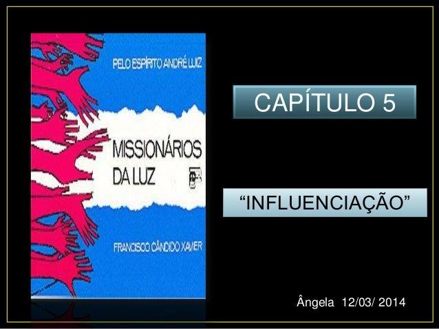 """CAPÍTULO 5 """"INFLUENCIAÇÃO"""" Ângela 12/03/ 2014"""