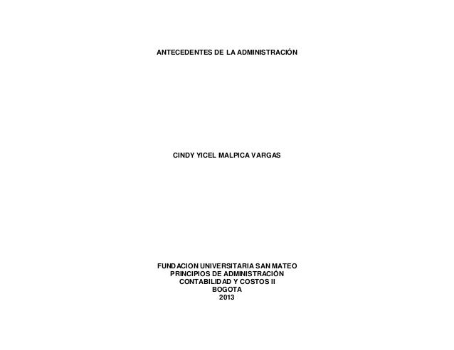 ANTECEDENTES DE LA ADMINISTRACIÓNCINDY YICEL MALPICA VARGASFUNDACION UNIVERSITARIA SAN MATEOPRINCIPIOS DE ADMINISTRACIÓNCO...