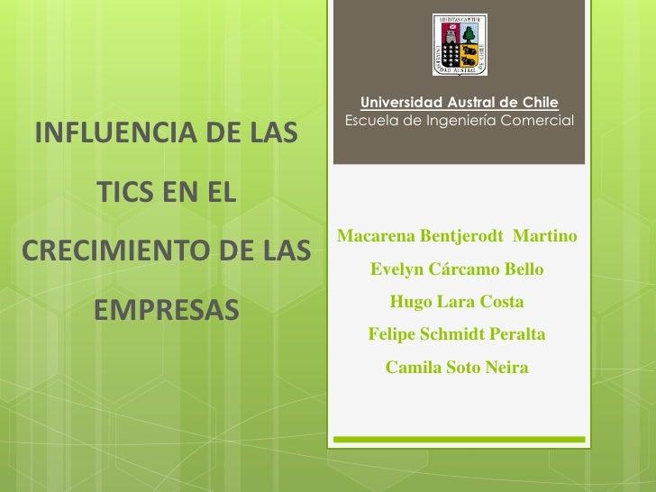 Universidad Austral de Chile<br />Escuela de Ingeniería Comercial<br />INFLUENCIA DE LAS TICS EN EL CRECIMIENTO DE LAS EMP...