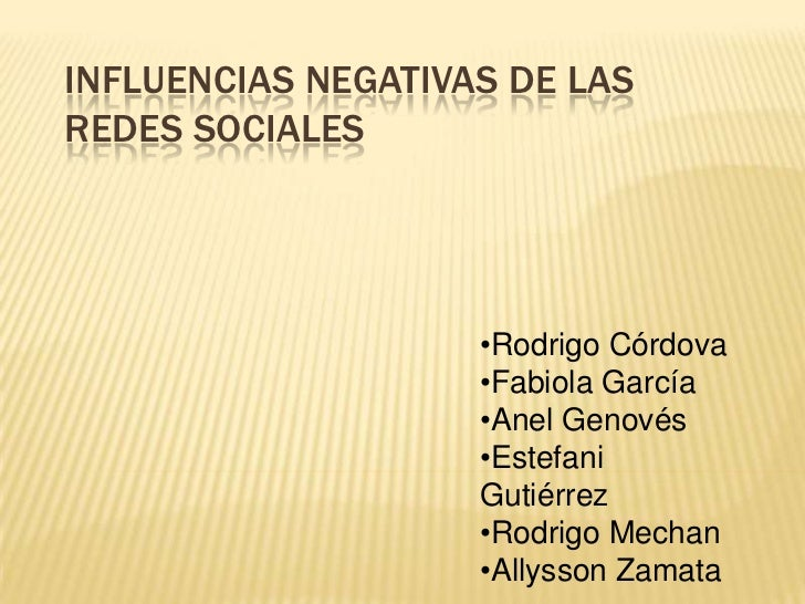 INFLUENCIAS NEGATIVAS DE LASREDES SOCIALES                    •Rodrigo Córdova                    •Fabiola García         ...