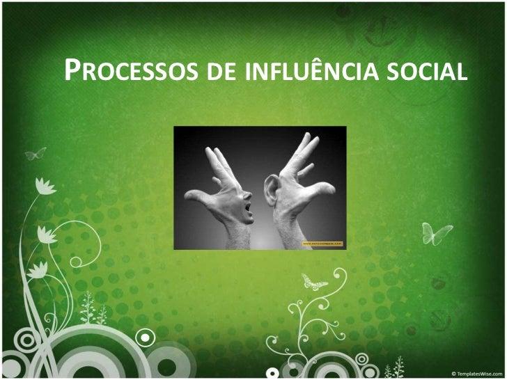PROCESSOS DE INFLUÊNCIA SOCIAL
