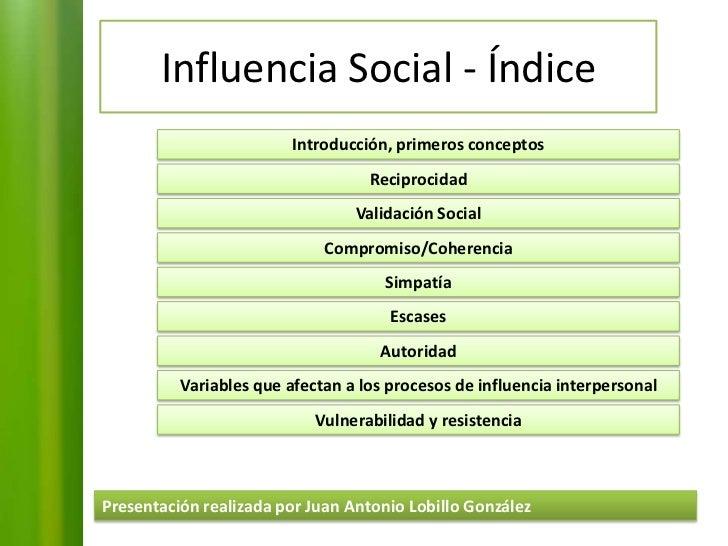 Influencia Social - Índice<br />Introducción, primeros conceptos<br />Reciprocidad<br />Validación Social<br />Compromiso/...