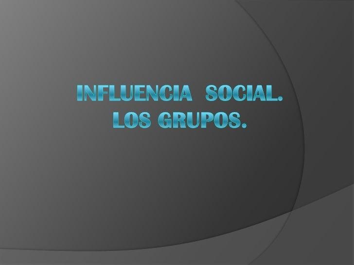 Índice•   1. La influencia social.•   A. La conformidad ( influencia de la mayoría)•   B. Obediencia a la autoridad.•   C....
