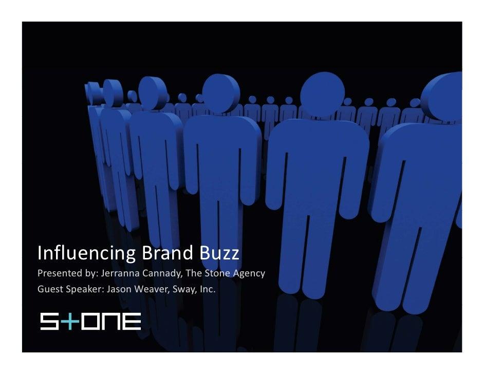 InfluencingBrandBuzz Influencing Brand Buzz Presentedby:JerrannaCannady,TheStoneAgency GuestSpeaker:JasonWeaver...