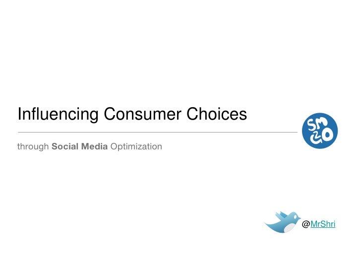 Influencing Consumer Choices <ul><li>through  Social Media  Optimization </li></ul>@ MrShri
