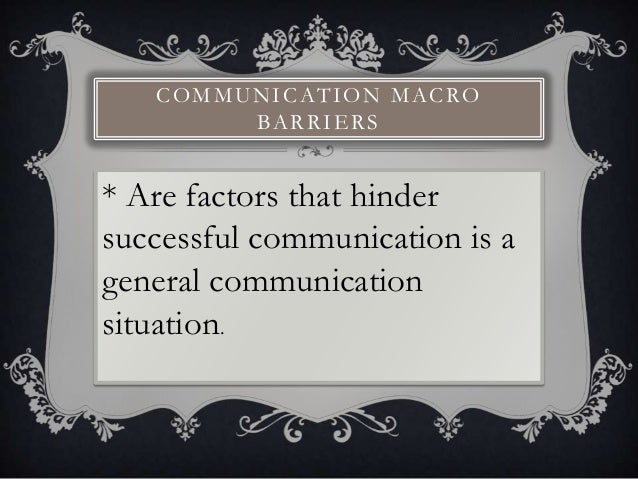 factors which hinder communication Let us go through various factors affecting the interpersonal relationship   communication plays a pivotal role in all types of relationships whether it is  personal.