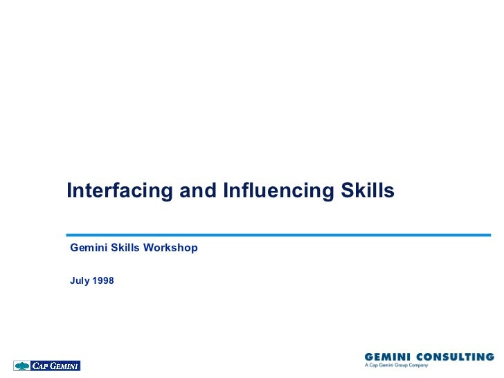 Interfacing and Influencing SkillsGemini Skills WorkshopJuly 1998