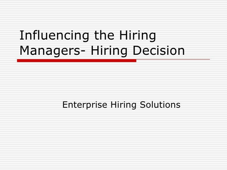 Influencing the Hiring Managers- Hiring Decision Enterprise Hiring Solutions