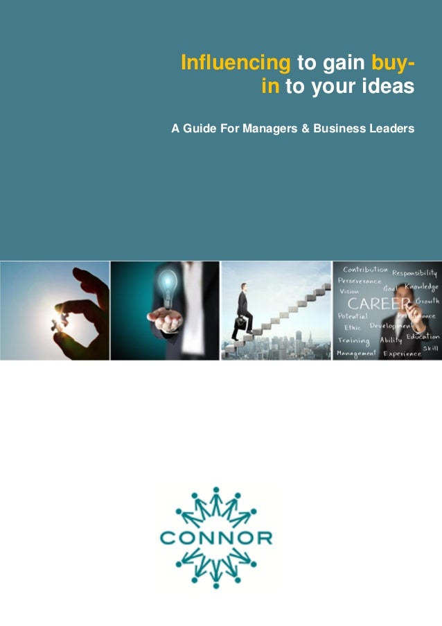 Influencing to gain buy- in to your ideas  A Guide For Managers & Business Leaders