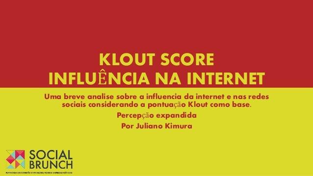 KLOUT SCORE INFLUÊNCIA NA INTERNET Uma breve analise sobre a influencia da internet e nas redes sociais considerando a pon...