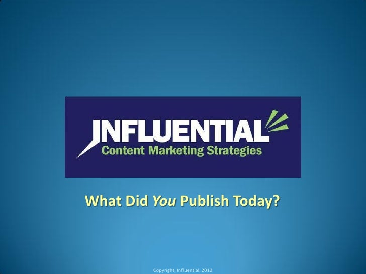 What Did You Publish Today?         Copyright: Influential, 2012