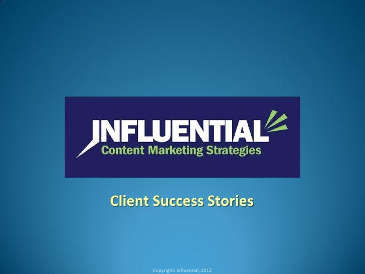 Client Success Stories      Copyright: Influential, 2012