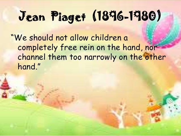 Jean Piaget Quote Are We Forming Children Who Are Only: Influential Theorists Of Child Development