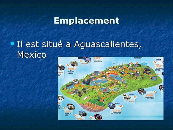 Emplacement <ul><li>Il est situé a Aguascalientes, Mexico  </li></ul>