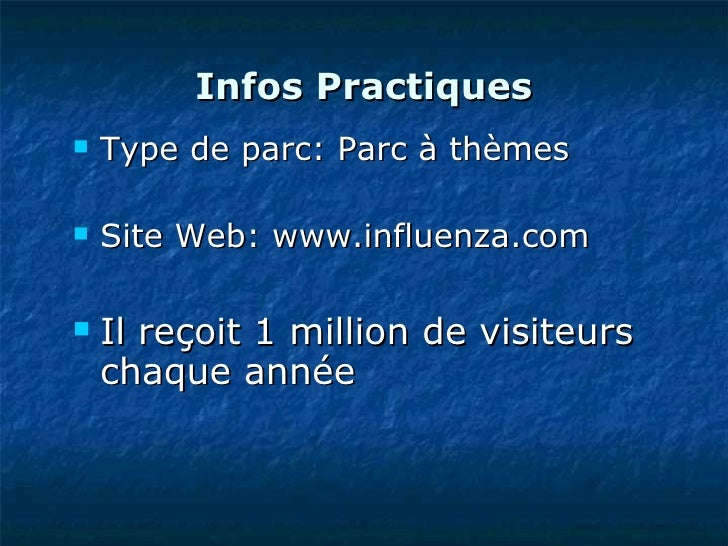 Infos Practiques <ul><li>Typedeparc: Parc à thèmes </li></ul><ul><li>SiteWeb: www.influenza.com </li></ul><ul><li>Il re...