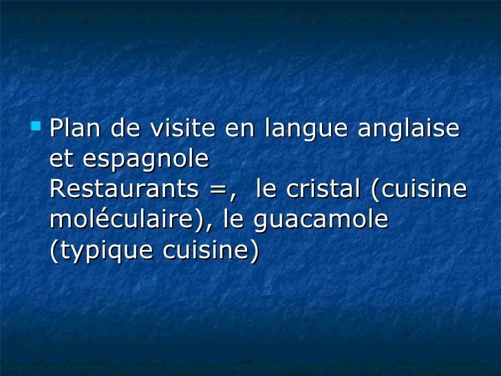<ul><li>Plan de visite en langue anglaise et espagnole Restaurants =,  le cristal(cuisine moléculaire), le guacamole (typ...