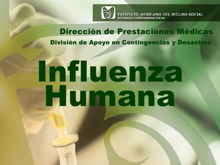 Dirección de Prestaciones Médicas División de Apoyo en Contingencias y Desastres Influenza Humana