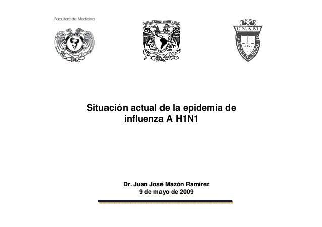 Dr. Juan JosDr. Juan Joséé MazMazóónn RamRamíírezrez 9 de mayo de 20099 de mayo de 2009 Situación actual de la epidemia de...