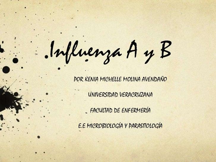 Influenza A y B   POR KENIA MICHELLE MOLINA AVENDAÑO        UNIVERSIDAD VERACRUZANA        FACULTAD DE ENFERMERÍA    E.E M...