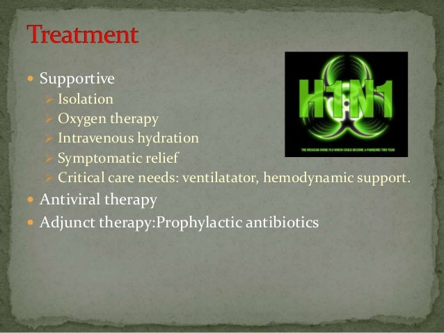  Benefits of antiviral therapy  Shortening the duration of symptoms  Decreases the risk of complicated disease  Decrea...