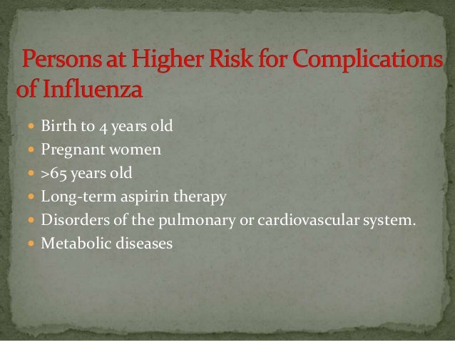  Birth to 4 years old  Pregnant women  >65 years old  Long-term aspirin therapy  Disorders of the pulmonary or cardio...