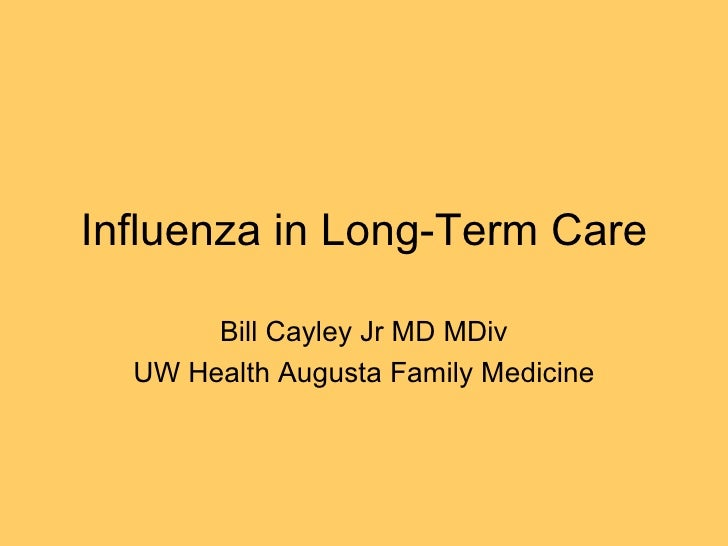 Influenza in Long-Term Care Bill Cayley Jr MD MDiv UW Health Augusta Family Medicine