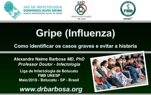 Alexandre Naime Barbosa MD, PhD Professor Doutor - Infectologia Liga de Infectologia de Botucatu FMB UNESP Maio/2018 - Bot...