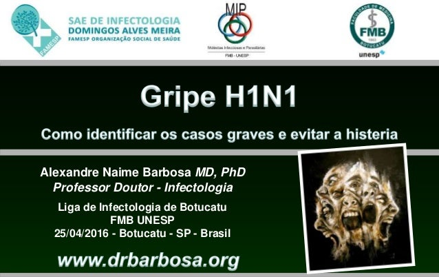 Alexandre Naime Barbosa MD, PhD Professor Doutor - Infectologia Liga de Infectologia de Botucatu FMB UNESP 25/04/2016 - Bo...