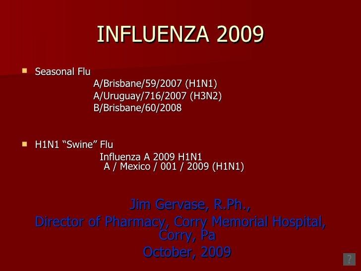 INFLUENZA 2009 <ul><li>Seasonal Flu </li></ul><ul><li>A/Brisbane/59/2007 (H1N1) </li></ul><ul><li>A/Uruguay/716/2007 (H3N2...