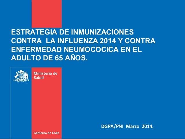 ESTRATEGIA DE INMUNIZACIONES CONTRA LA INFLUENZA 2014 Y CONTRA ENFERMEDAD NEUMOCOCICA EN EL ADULTO DE 65 AÑOS. DGPA/PNI Ma...