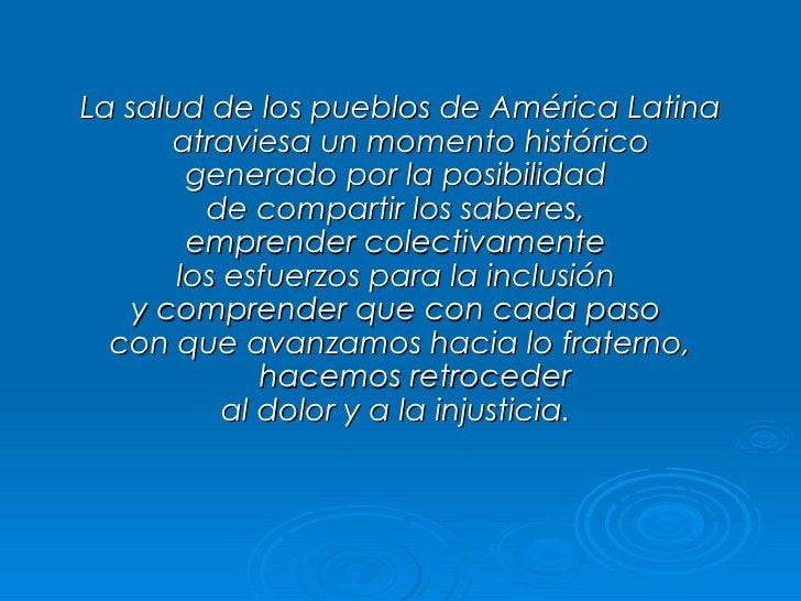 La salud de los pueblos de América Latina        atraviesa un momento histórico         generado por la posibilidad       ...