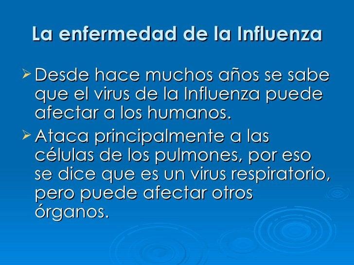 La enfermedad de la Influenza  Desde hace muchos años se sabe   que el virus de la Influenza puede   afectar a los humano...