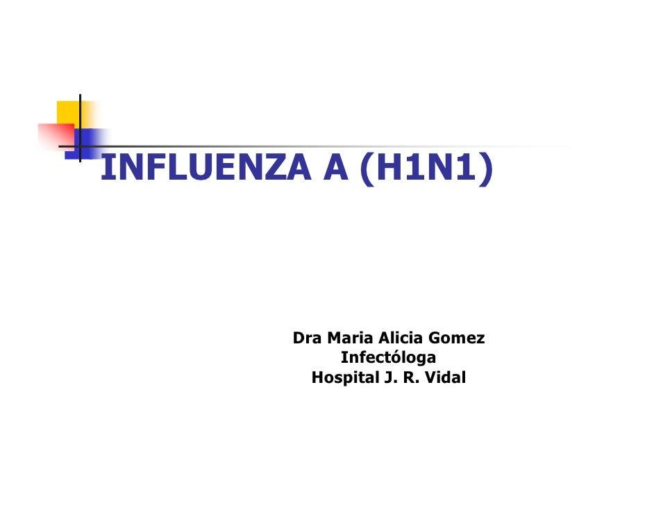INFLUENZA A (H1N1)            Dra Maria Alicia Gomez              Infectóloga           Hospital J. R. Vidal